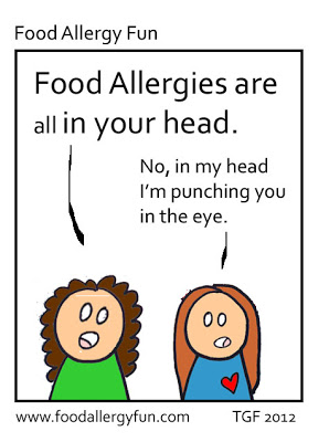 """Food allergies are all in your head."" ""No, in my head I'm punching you in the eye."""
