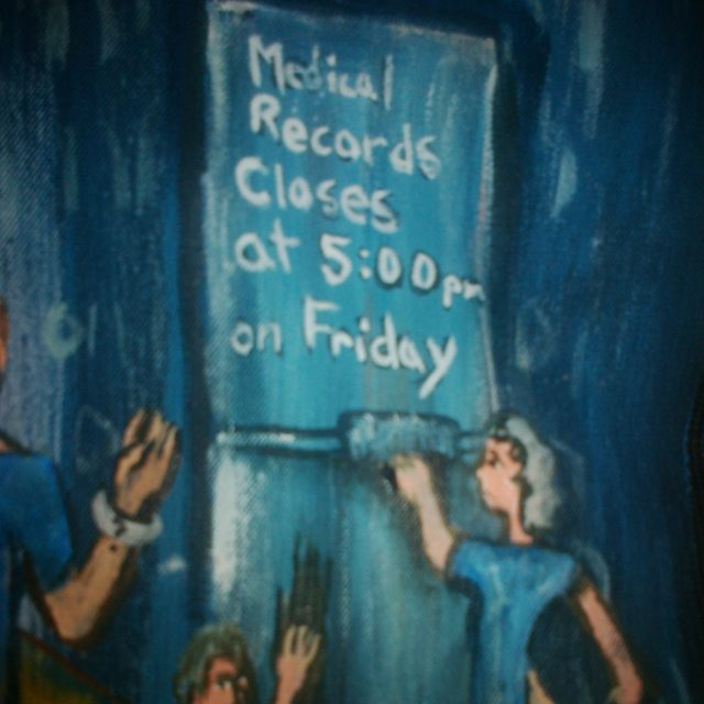 Medical records closes at 5pm on Friday by Regina Holliday