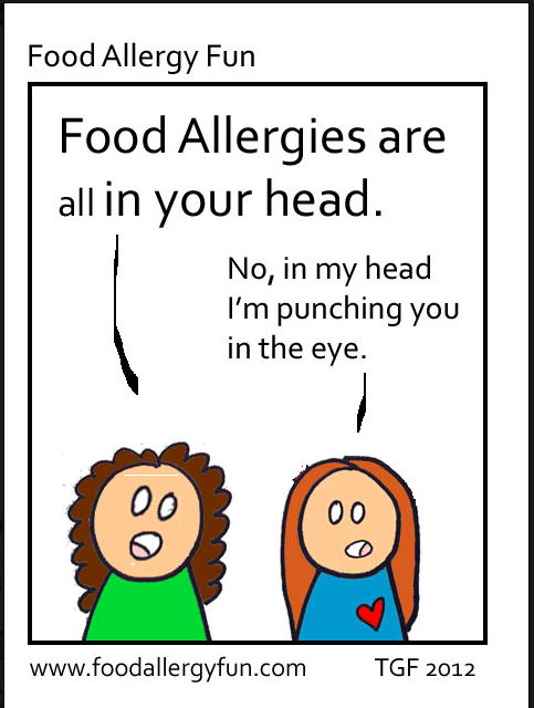 "Cartoon: One woman says, ""Food allergies are all in your head."" Other woman replies, ""No, in my head I'm punching you in the face."""