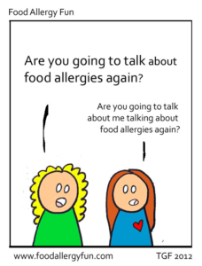 "Cartoon: Woman says: ""Are you going to talk about your food allergies again?"" Other woman: ""Are you going to talk about how I talk about food allergies again?"""